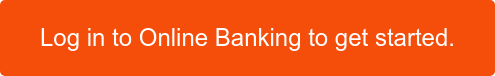 Log in to Online Banking to get started.