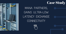 Mana Partners gains ultra-low latency exchange connectivity