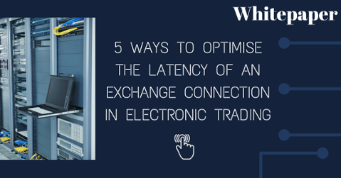 5 Ways to optimise latency of an exchange connection in electronic trading