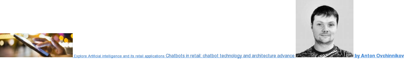 Read about Chatbots in retail Explore Artificial intelligence and its retail  applications  by Anton Ovchinnikov