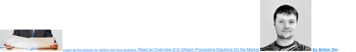 Learn all the options for getting real time analytics. Read an Overview of  In-Stream Processing Solutions On the Market  by Anton Ovchinnikov