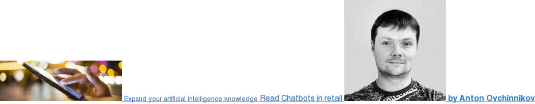 <https://blog.griddynamics.com/chatbots-in-retail-2017-is-shaping-up-to-be-a-big-year> Learn more AI use cases for e-commerce Chatbots in retail: 2017 is shaping up  to be a big year  <https://blog.griddynamics.com/chatbots-in-retail-2017-is-shaping-up-to-be-a-big-year>  by Anton Ovchinnikov