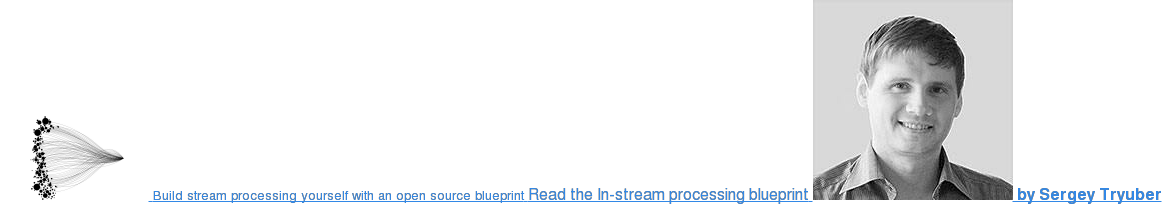 Build stream processing yourself with an open source blueprint Read the  In-stream Processing Blueprint  by Sergey Tryuber