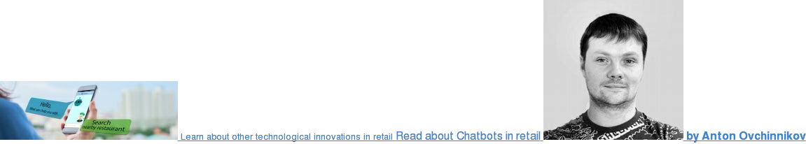 Learn about other technological innovations in retail Read about Chatbots in  retail  by Anton Ovchinnikov