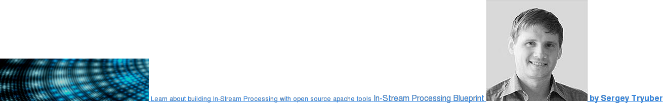 Learn about building In-Stream Processing with open source Apache tools  In-Stream Processing Blueprint  by Sergey Tryuber