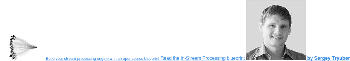 Build your stream processing engine with an opensource blueprint Read the  In-Stream Processing blueprint  by Sergey Tryuber