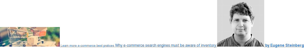Learn more e-commerce best pratices Why e-commerce search engines must be aware  of inventory  by Eugene Steinberg