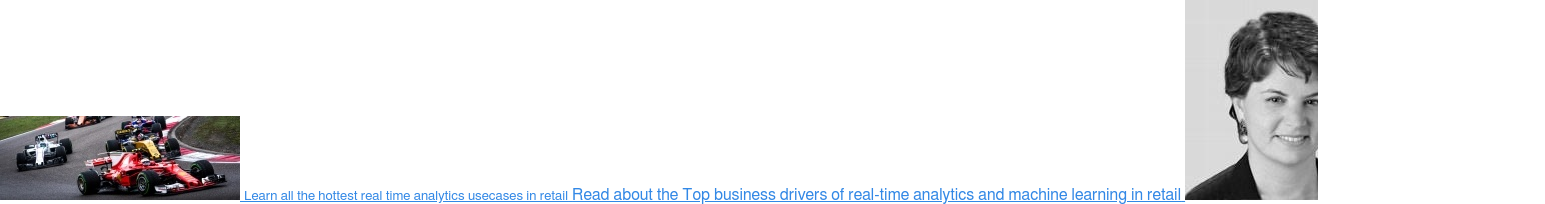 Learn all the hottest real time analytics usecases in retail Read about the Top  business drivers of real-time analytics and machine learning in retail  by  Victoria Livschitz