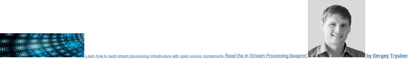 Learn how to build stream processing infrastructure with open source components  Read the In-Stream Processing blueprint  by Sergey Tryuber
