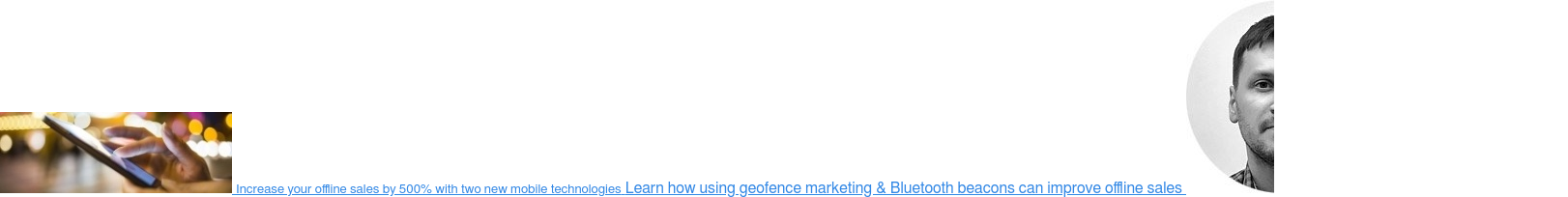 Increase your offline sales by 500% with two new mobile technologies Learn how  using geofence marketing & Bluetooth beacons can improve offline sales  by  Nikolay Khokhlienkov
