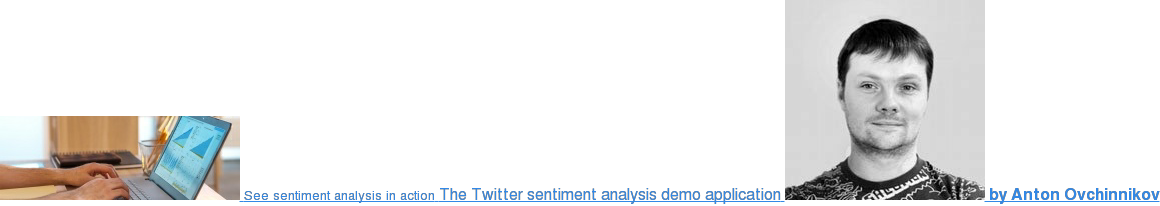 See sentiment analysis in action The Twitter sentiment analysis demo application  by Anton Ovchinnikov