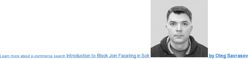 <https://blog.griddynamics.com/introduction-to-block-join-faceting-in-solr>  Read our Block Join faceting blog series Improve your e-commerce catalog with  faceting  <https://blog.griddynamics.com/introduction-to-block-join-faceting-in-solr>  by  Oleg Savrasov