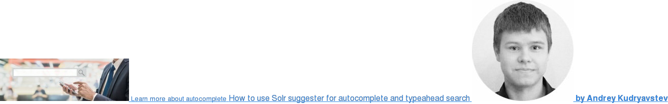 Learn more about autocomplete How to use Solr suggester for autocomplete and  typeahead search  by Andrey Kudryavstev