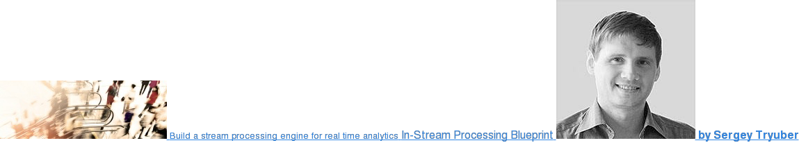Build a stream processing engine for real time analytics In-Stream Processing  Blueprint  by Sergey Tryuber