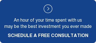 An hour of your time spent with us may be the best investment you ever made  SCHEDULE A FREE CONSULTATION