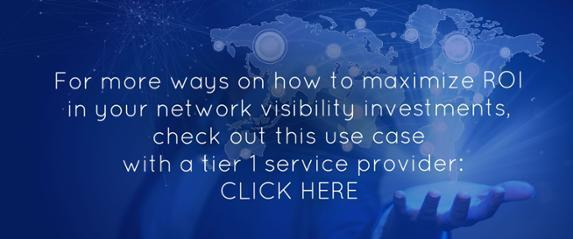 Maximize ROI in network visibility investments