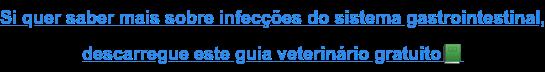 Si quer saber mais sobre infecções do sistema gastrointestinal, descarregue este guia veterinário gratuito