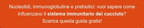 Oltre ai vaccini obbligatori: In che modo l'alimentazione può contribuire  all'immunità del cucciolo? [Scarica la guida gratis]