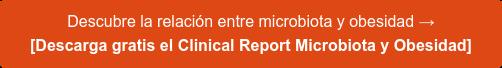 Descubre la relación entre microbiota y obesidad → [Descarga gratis el Clinical Report Microbiota y Obesidad]
