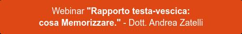 """Webinar """"Rapporto testa-vescica: cosa Memorizzare."""" - Dott. Andrea Zatelli"""