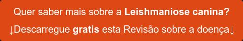 Quer saber mais sobre a Leishmaniose canina? ↓Descarregue gratis esta Revisão sobre a doença↓