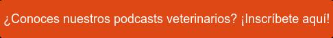 ¡Accede gratis a nuestros podcasts y no te pierdas ninguno!  Tratamos temas veterinarios de actualidad