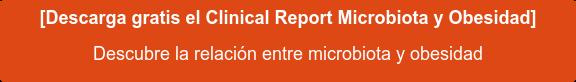 [Descarga gratis el Clinical Report Microbiota y Obesidad] Descubre la relación entre microbiota y obesidad