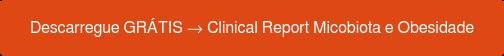 Descarregue GRÁTIS →Clinical Report Micobiota e Obesidade