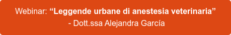 "Webinar tradotto: ""Leggende urbane di anestesia veterinaria"" - Dott.ssa Alejandra García"