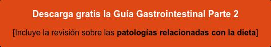 Descarga gratis la Guía Gastrointestinal Parte 2 [Incluye la revisión sobre las patologías relacionadas con la dieta]
