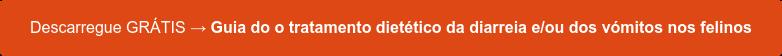 Descarregue GRÁTIS → Guia do o tratamento dietético da diarreia e/ou  dos vómitos nos felinos