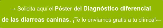 → Solicita aquí el Póster delDiagnóstico diferencial  de las diarreas caninas. ¡Te lo enviamos gratis a tu clínica!←