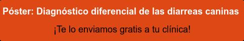 ↓ Solicita aquíel Póster delDiagnóstico diferencial  de las diarreas caninas. ¡Te lo enviamos gratis a tu clínica! ↓