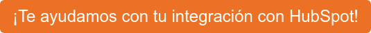 ¡Te ayudamos con tu integración con HubSpot!