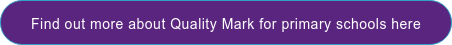 Find out more about Quality Mark for primary schools here