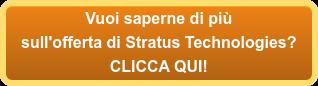 Vuoi saperne di più sull'offerta di Stratus Technologies? CLICCA QUI!