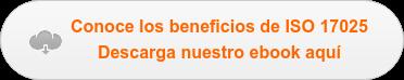 Conoce los beneficios de ISO 17025 Descarga nuestro ebook aquí