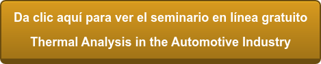 Da clic aquí para ver el seminario en línea gratuito Thermal Analysis in the  Automotive Industry