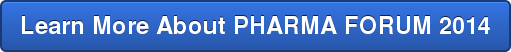 Learn More About PHARMA FORUM 2014