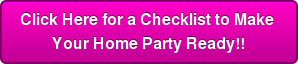 Click Here for a Checklist to Make Your Home Party Ready!!