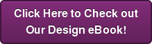 Click Here to Check out Our Design eBook!