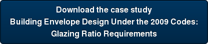Download the case study  Building Envelope Design Under the 2009 Codes:  Glazing Ratio Requirements