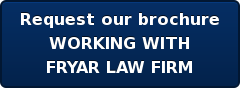 Request our brochure WORKING WITH FRYAR LAW FIRM