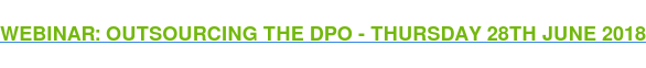 WEBINAR: OUTSOURCING THE DPO - THURSDAY 28TH JUNE 2018