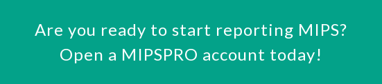 Are you ready to start reporting MIPS? Open a MIPSPRO account today!