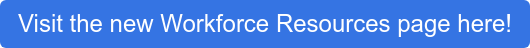 Visit the new Workforce Resources page here!