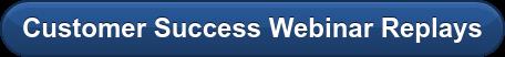 Customer Success Webinar Replays