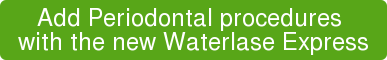 Add Periodontal procedures  with the new Waterlase Express