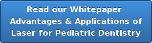 Read our Whitepaper  Advantages & Applications of Laser for Pediatric Dentistry