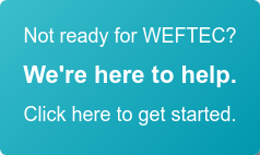 Not ready for WEFTEC?  We're here to help.  Click here to get started.